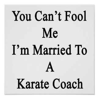 You Can t Fool Me I m Married To A Karate Coach Posters