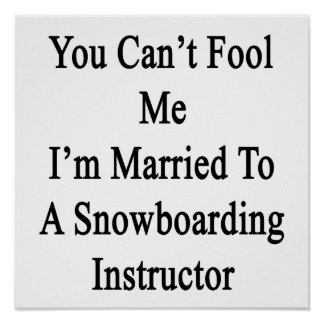 You Can t Fool Me I m Married To A Snowboarding In Poster