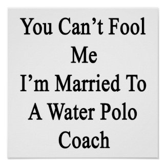 You Can t Fool Me I m Married To A Water Polo Coac Print