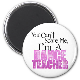 You Can t Scare Me Dance Teacher Refrigerator Magnets