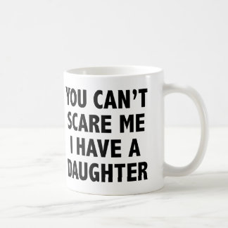 You Can't Scare Me I Have A Daughter Basic White Mug
