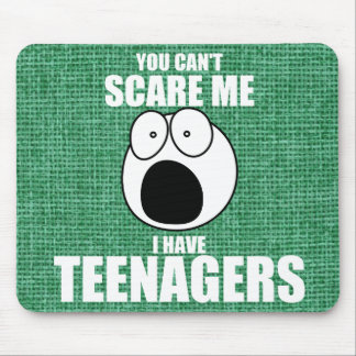 You can t scare me I have teenagers Mousepads