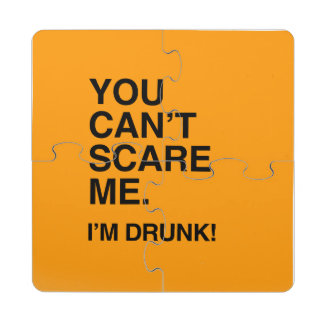 YOU CAN T SCARE ME I M DRUNK - Halloween Puzzle Coaster