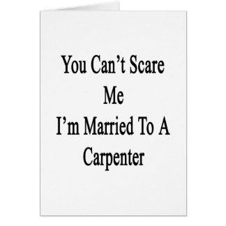 You Can t Scare Me I m Married To A Carpenter Cards