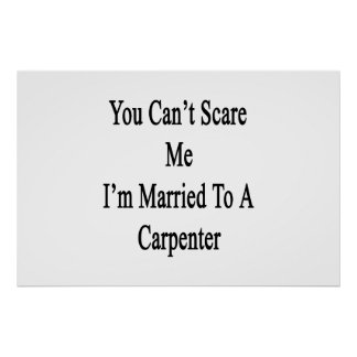 You Can t Scare Me I m Married To A Carpenter Posters