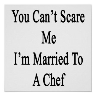 You Can t Scare Me I m Married To A Chef Print