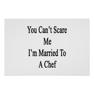 You Can t Scare Me I m Married To A Chef Poster
