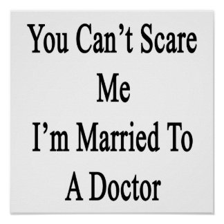 You Can t Scare Me I m Married To A Doctor Posters