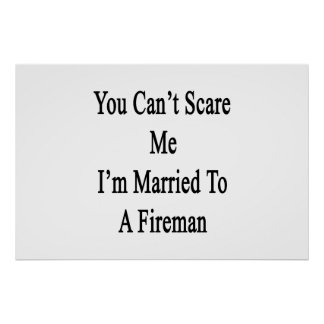 You Can t Scare Me I m Married To A Fireman Print
