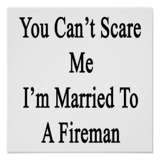 You Can t Scare Me I m Married To A Fireman Posters