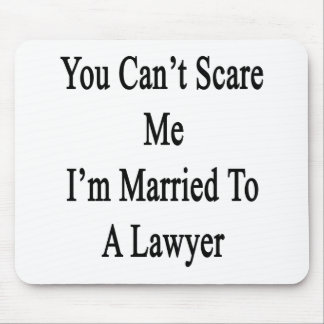 You Can t Scare Me I m Married To A Lawyer Mousepads
