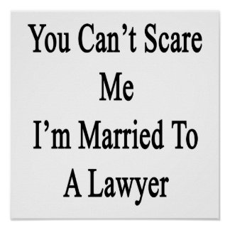 You Can t Scare Me I m Married To A Lawyer Posters
