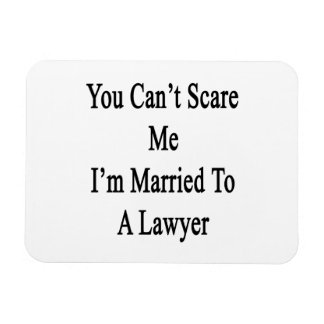 You Can t Scare Me I m Married To A Lawyer Magnet