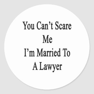 You Can t Scare Me I m Married To A Lawyer Stickers