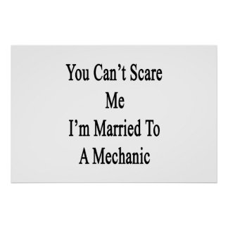 You Can t Scare Me I m Married To A Mechanic Print