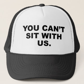 You Can't Sit With Us Trucker Hat