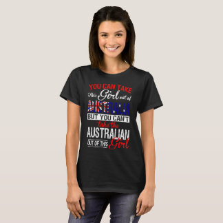You Can Take The Girl Out Of Australia Australian T-Shirt