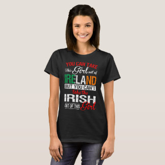 You Can Take The Girl Out Of Ireland Irish Girl T-Shirt