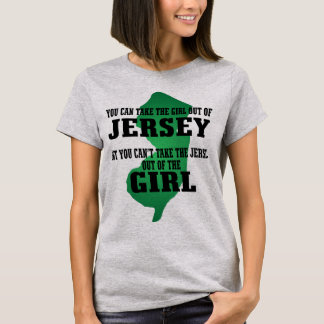 You can take the girl out of Jersey.... T-Shirt
