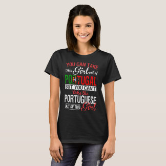 You can take the girl out of Portugal Portuguese G T-Shirt