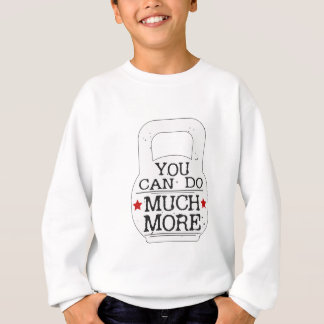 You can to much more Motivational Sweatshirt