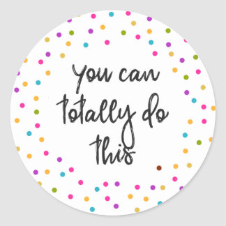 You can totally do this motivational classic round sticker