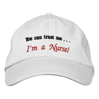 You can trust me . . . I'm a Nurse! Embroidered Hat