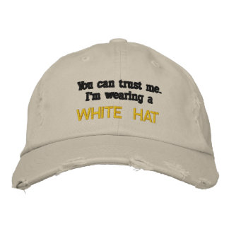 You can trust me..I'm wearing a White Hat Embroidered Hat