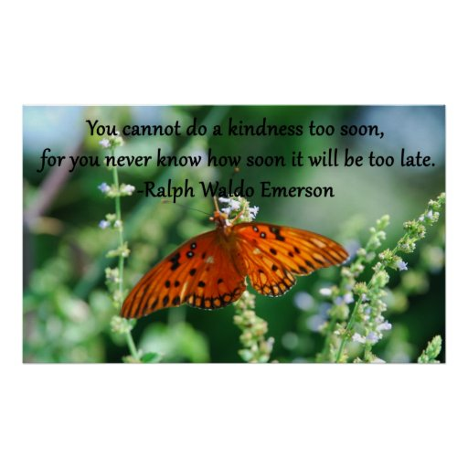 You Cannot do A Kindness to Soon.- Ralph Emerson Print