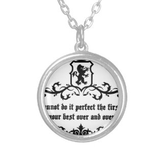 You Cannot Do It Perfect Medieval quote Silver Plated Necklace