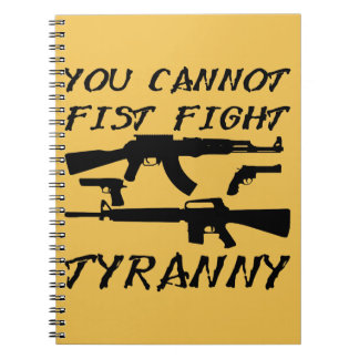 You Cannot Fist Fight Tyranny (Assault Weapons) Notebooks