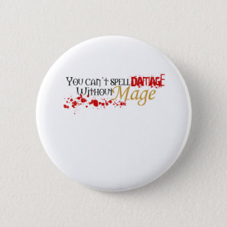 You cannot spell damage without mage 6 cm round badge