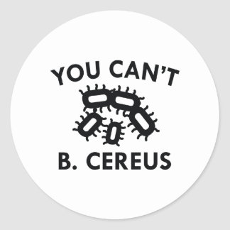 You Can't B. Cereus Classic Round Sticker