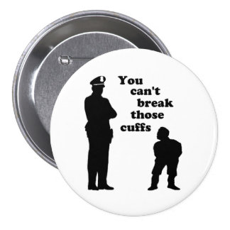 You Can't Break Those Cuffs Pinback Buttons