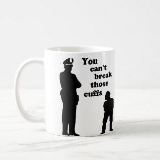You Can't Break Those Cuffs Coffee Mug