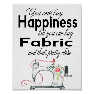 You Can't Buy Happiness, But You Can Buy Fabric... Poster