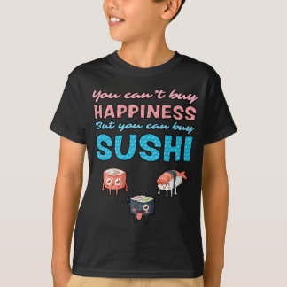 You Can't Buy Happiness But You Can Buy Sushi T-Shirt