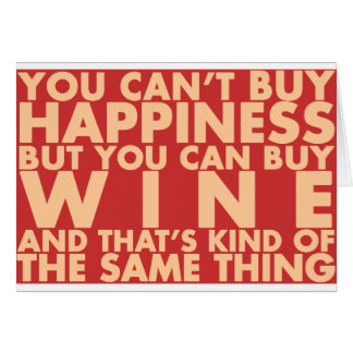 You can't buy happiness, but you can buy wine! greeting card