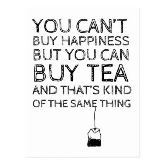 You Can't Buy Happiness... You Can Buy Tea Postcard