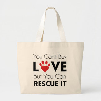 You Can't Buy Love But You Can Rescue It Large Tote Bag