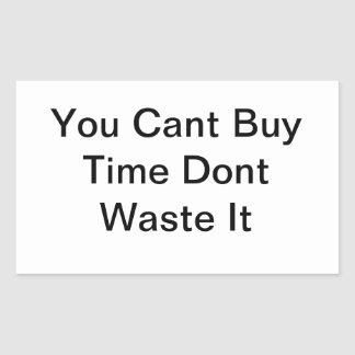 You Cant Buy Time Dont Waste It Stickers