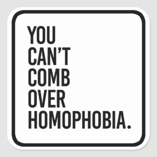 YOU CAN'T COMB OVER HOMOPHOBIA - SQUARE STICKER