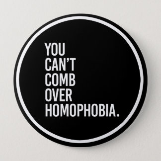 YOU CAN'T COMB OVER HOMOPHOBIA - - white - 10 Cm Round Badge