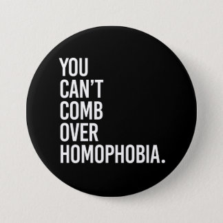 YOU CAN'T COMB OVER HOMOPHOBIA - - white - 7.5 Cm Round Badge