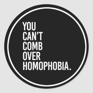 YOU CAN'T COMB OVER HOMOPHOBIA - - white - Classic Round Sticker