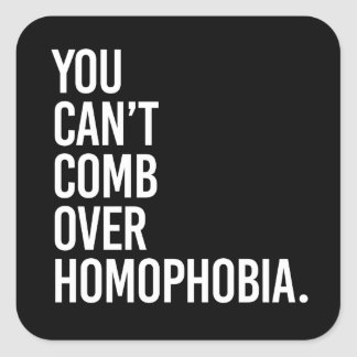 YOU CAN'T COMB OVER HOMOPHOBIA - - white - Square Sticker