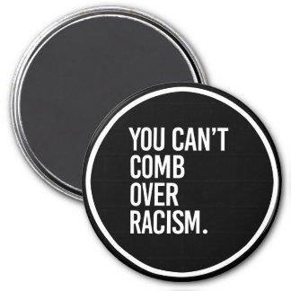 YOU CAN'T COMB OVER RACISM - - white - Magnet