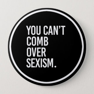 YOU CAN'T COMB OVER SEXISM - - white - 10 Cm Round Badge