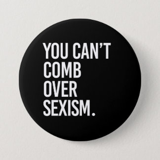 YOU CAN'T COMB OVER SEXISM - - white - 7.5 Cm Round Badge