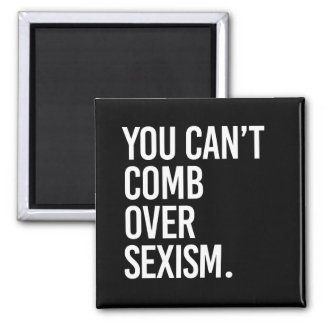 YOU CAN'T COMB OVER SEXISM - - white - Square Magnet